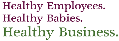 Healthy Employees, Healthy Babies, Healthy Business